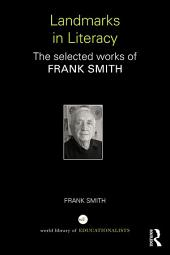Landmarks in Literacy: The Selected Works of Frank Smith