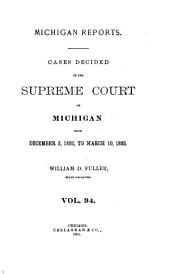 Michigan Reports: Reports of Cases Determined in the Supreme Court of Michigan, Volume 94