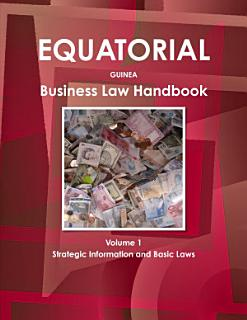 Equatorial Guinea Business Law Handbook Volume 1 Strategic Information and Basic Laws Book