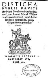 Disticha Publii Fausti Andrelini Foroliuiensis poëtae laureati, cum Ioannis Mauri Cõnstantiani enarrationibus. Qu[a]e ab Ioanne Raenerio optima fide, pariq[ue] diligentia recognita sunt omnia