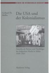 Die USA und der Kolonialismus: Amerika als Partner und Nachfolger der belgischen Macht in Afrika 1939–1965