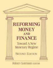 Reforming Money and Finance: Toward a New Monetary Regime