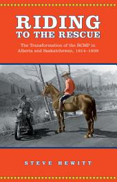 Riding to the Rescue: The Transformation of the RCMP in Alberta and Saskatchewan, 1914-1939