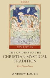 The Origins of the Christian Mystical Tradition: From Plato to Denys: Edition 2