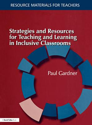 Strategies and Resources for Teaching and Learning in Inclusive Classrooms PDF
