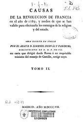 Causas de la Revolución de Francia en el año de 1789, y medios de que se han valido para efectuarla los enemigos de la religión y del estado: Volumen 2