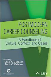 Postmodern Career Counseling: A Handbook of Culture, Context, and Cases