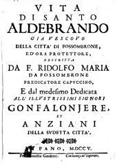 Vita di Santo Aldebrando già Vescovo della città di Fossombrone, etc