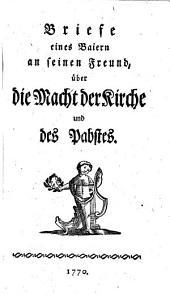 Briefe eines Baiern an seinen Freund, über die Macht der Kirche und des Pabstes
