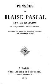 Pensées de Blaise Pascal sur la religion, et sur quelgques autres sujets: conformes au manuscrit autographe conservé à la Bibliothèque du Roi