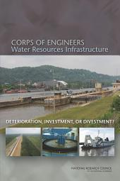 Corps of Engineers Water Resources Infrastructure: Deterioration, Investment, or Divestment?