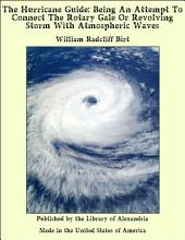 The Hurricane Guide: Being An Attempt To Connect The Rotary Gale Or Revolving Storm With Atmospheric Waves