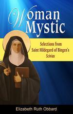 Woman Mystic: Selections from Saint Hildegard of Bingen's Scivias