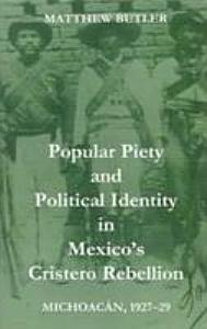 Popular Piety and Political Identity in Mexico s Cristero Rebellion PDF