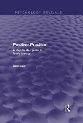 Positive Practice (Psychology Revivals): A Step-by-Step Guide to Family Therapy