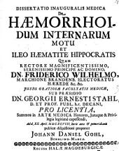 Diss. inaug. med. de haemorrhoidum internarum motu, et ileo haematite Hippocratis