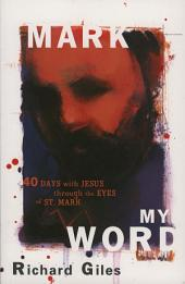 Mark My Word: Forty Days with Jesus through the Eyes of St. Mark