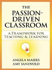 The Passion-Driven Classroom: A Framework for Teaching and Learning