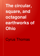 The Circular, Square, and Octagonal Earthworks of Ohio: Volume 10
