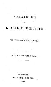A Catalogue of Greek Verbs, for the use of Colleges