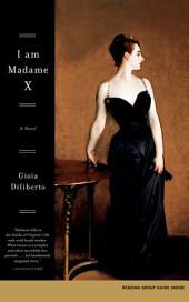 I Am Madame X: A Novel