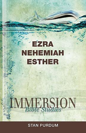 Immersion Bible Studies  Ezra  Nehemiah  Esther PDF