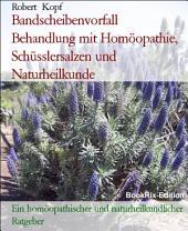 Bandscheibenvorfall, Diskusprolaps - Behandlung mit Homöopathie, Schüsslersalzen (Biochemie) und Naturheilkunde: Ein homöopathischer, biochemischer und naturheilkundlicher Ratgeber