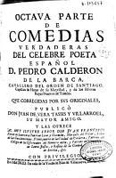 Octava parte de comedias verdaderas del celebre poeta espa  ol D  Pedro Calder  n de la Barca     que corregidas por sus originales public   Don Juan de Vera Tassis y Villarroel     PDF