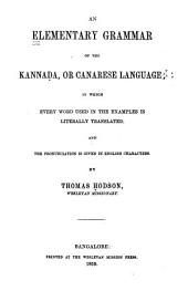 An Elementary Grammar of the Kannada, Or Canarese Language: In which Every Word Used in the Examples is Literally Translated, and the Pronunciation is Given in English Characters
