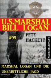 Marshal Logan und die unerbittliche Jagd (U.S.Marshal Bill Logan, Band 95): Western-Roman