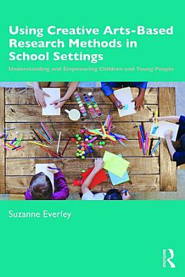 Using Creative Arts Based Research Methods in School Settings