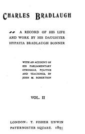 Charles Bradlaugh: A Record of His Life and Work, Volume 2