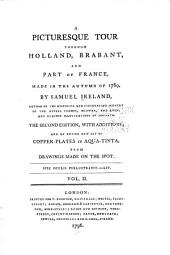 A Picturesque Tour Through Holland, Brabant, and Part of France: Made in the Autumn of 1789, Volume 2