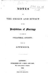 Notes on the Origin and Effect of the Prohibition of Marriage in Cases of Collateral Affinity, etc