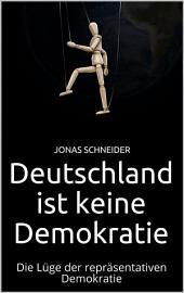 Deutschland ist keine Demokratie: Die Lüge der repräsentativen Demokratie