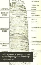 Hall's Alphabet of Geology, Or, First Lessons in Geology and Mineralogy: With Suggestions on the Relation of Rocks to Soil