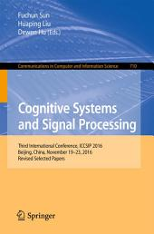 Cognitive Systems and Signal Processing: Third International Conference, ICCSIP 2016, Beijing, China, November 19–23, 2016, Revised Selected Papers
