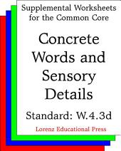 Concrete Words and Sensory Details (CCSS W.4.3d): Aligns to CCSS W.4.3d: Use concrete words and phrases and sensory details to convey experiences and events precisely.