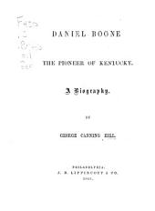 Daniel Boone, the Pioneer of Kentucky: A Biography