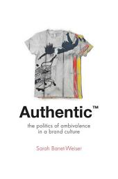 AuthenticTM: The Politics of Ambivalence in a Brand Culture