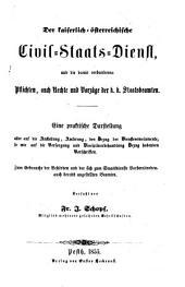 Der kaiserlich-österreichische Civil-Staats-Dienst und die damit verbundenen Pflichten, auch Rechte und Vorzüge der k.k. Staatsbeamten
