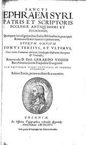 Sancti Ephraem Syri, ... Opera omnia, quotquot in insignioribus Italiæ bibliothecis, præcipuè Romanis Græcè inveniri potuerunt in tres tomos digesta, nunc recèns Latinitate donata, ... reuerendo d. doct. Gerardo Vossio Borchlonio ..: Sancti Ephraem Syri, ... Quotquot insigniorubus Italia bibliothecis, præcipuè Romanis Græcè inueniri potuerunt, operum omnium tomus tertius, et ultimus, nunc recens Latinitate donatus, scholijsqúe illustratus, interprete & scholiaste reuerendo d. doct. Gerardo Vossio Borchlonio, Germ. præpositio Tungrensi, Volume 3