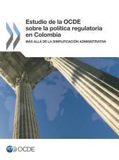 Estudio de la OCDE sobre la política regulatoria en Colombia Más allá de la simplificación administrativa: Más allá de la simplificación administrativa