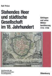Stehendes Heer und städtische Gesellschaft im 18. Jahrhundert: Göttingen und seine Militärbevölkerung 1713-1756