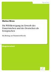 Die WH-Bewegung im Erwerb des Französischen und des Deutschen als Erstsprachen: Ein Beitrag zur Parametertheorie