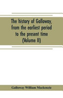 The History of Galloway  from the Earliest Period to the Present Time PDF