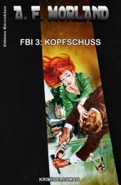 FBI 3: Kopfschuss: Kriminalroman