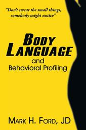 Body Language: and Behavioral Profiling