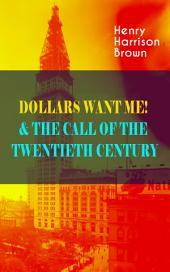 DOLLARS WANT ME! & THE CALL OF THE TWENTIETH CENTURY: Defeat the Material Desires and Burdens - Feel the Power of Positive Assertions in Your Personal and Professional Life