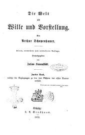 Die Welt als Wille und Vorstellung von Arthur Schopenhauer: Welcher die Ergänzungen zu den vier Büchern des ersten Bandes entählt, Band 2